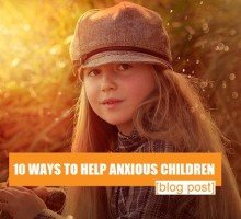 10 ways to help anxious children face their fears